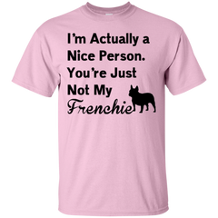 I Am Nice You're Not My Frenchie T-Shirt - Men's T-Shirts I Love Frenchie Bulldogs