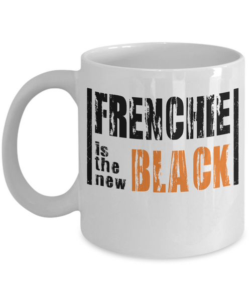 Frenchie is the new Black - Coffee Mug I Love Frenchie Bulldogs