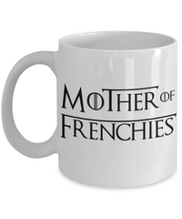 Mother of Frenchies Mugs - Coffee Mug I Love Frenchie Bulldogs