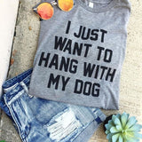 I Just Want to Hang with My Dog  Printed  T Shirt