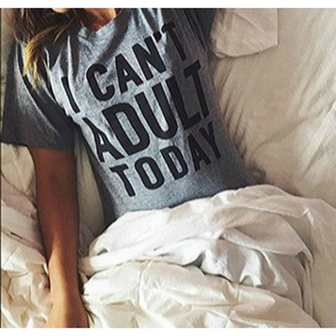 I Can't Adult Today Letter Print Unisex Grey Super Soft T Shirt Top