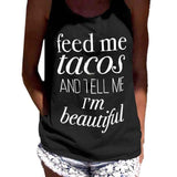 """Feed Me Tacos and Tell Me I'm Beautiful"" Sleeveless Woman's Tank"