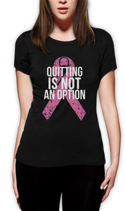 Quitting is not an option.. breast cancer treatment shirt