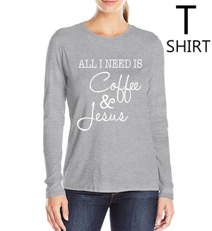 All I Need Is Coffee and Jesus Top (Available in 8 Colors) *Free Shipping*