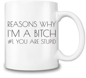 Reasons Why I'm A Bitch Coffee Mug