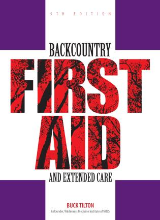 Backcountry First Aid and Extended Care: 5th Edition