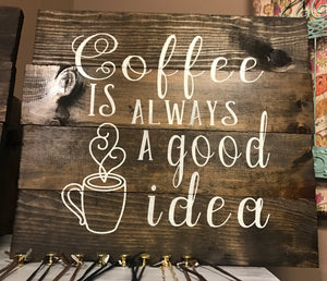 Rustic Wood Sign - COFFEE IS ALWAYS A GOOD IDEA