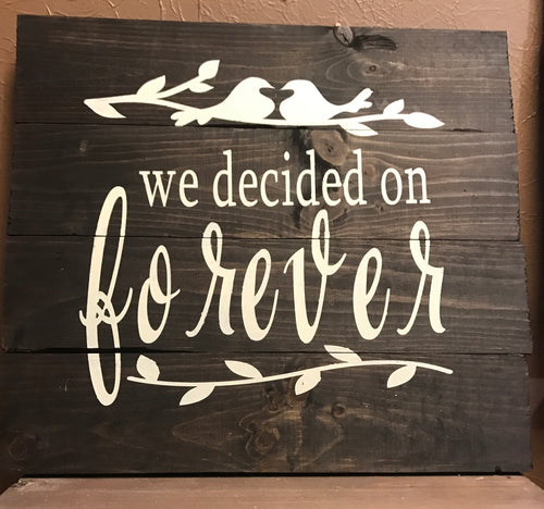 Rustic Wood Sign - WE DECIDED ON FOREVER