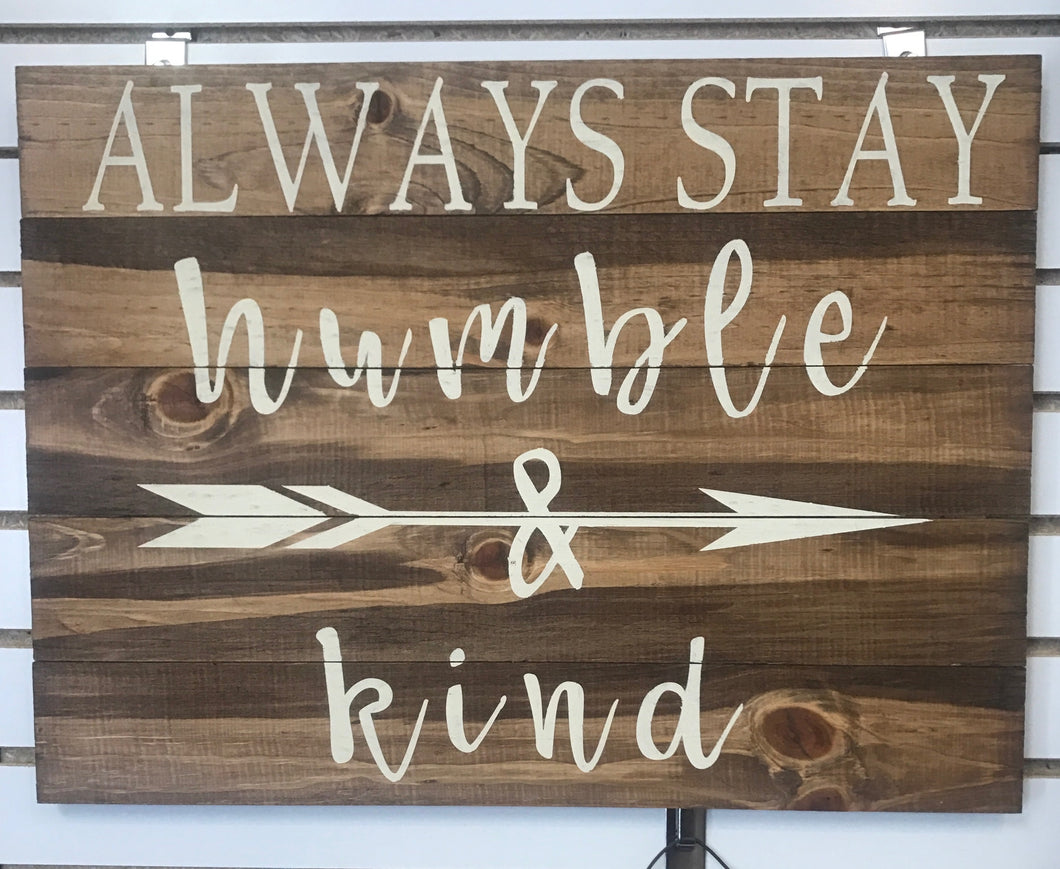 Rustic Wood Sign - ALWAYS STAY HUMBLE & KIND