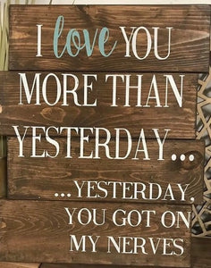I LOVE YOU MORE THAN YESTERDAY..