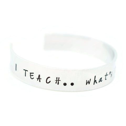 I teach.. what's your superpower? teacher cuff bracelet