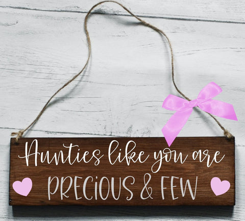 Aunties Like You Are Precious And Few Wooden Plaque, Gifts For Aunts, Aunty Gifts, Auntie Gift, Auntie Plaque, Thank You Auntie, Wooden Sign
