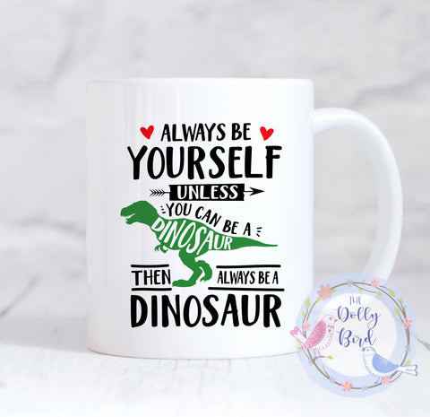 Be A Dinosaur Mug, Always Be Yourself Quote Mug, Motivational Quote Mug, Dino Mug, Mug For Her, Mug For Him, Dinosaur Coffee Mug, Funny Mug