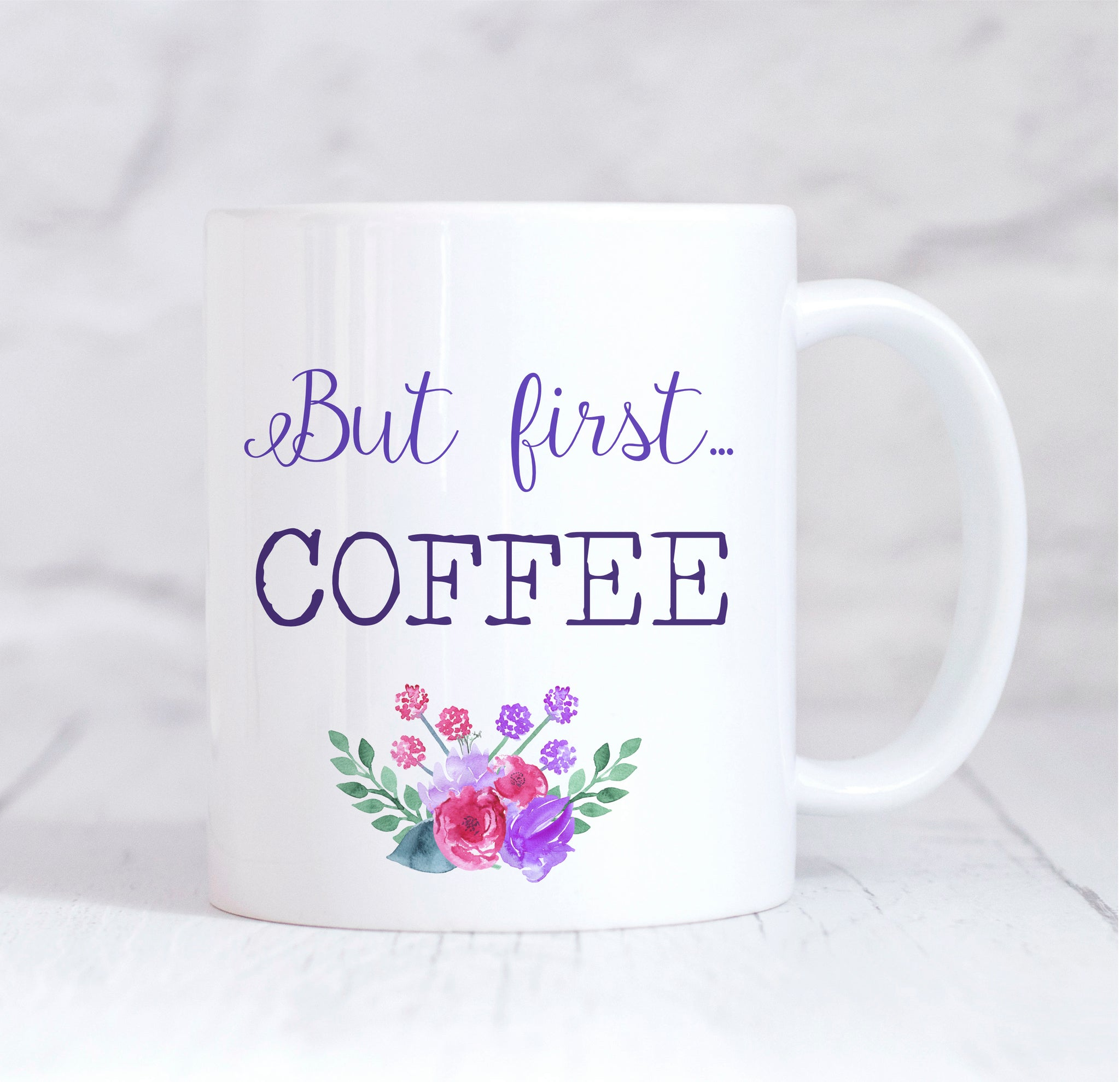 But First Coffee, But First Coffee Mug, Floral Coffee Mug, Coffee Cup, Coffee Lover, Coffee Gift, Floral Mug, For Her, Birthday Gift