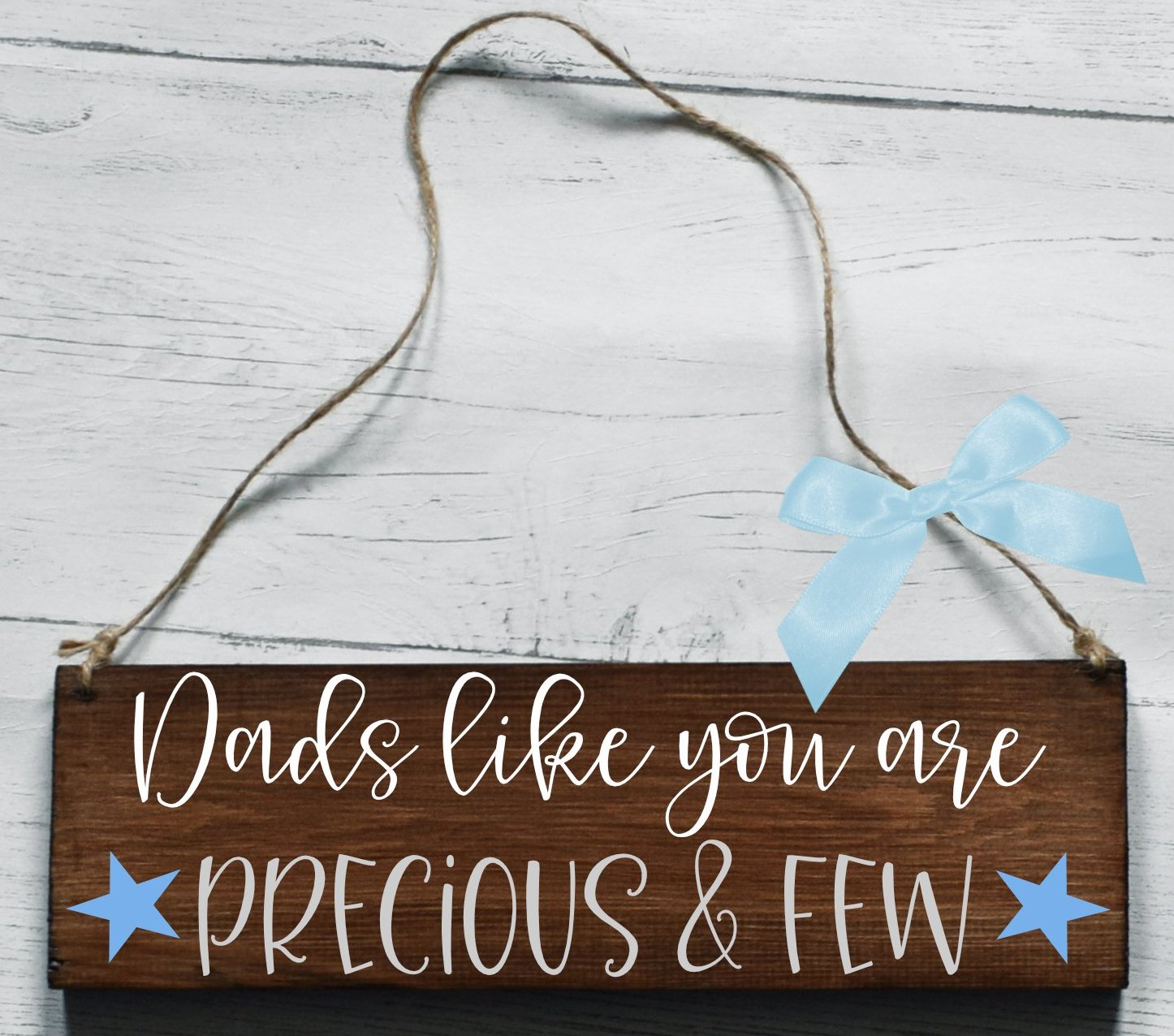 Dads Like You Are Precious And Few Wooden Plaque, Gifts For Dad, Dad Gift, Dad Plaque, Thank You Dad, Wooden Sign, Worlds Best Dad