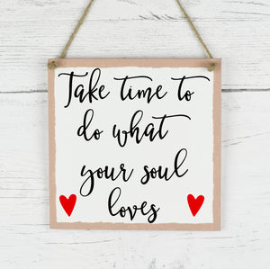 Positive Quote Sign, Family Quote Plaque, Take Time To Do What Your Soul Loves, Rustic Family Plaque, Home Decor Quote Sign, New Home Gift