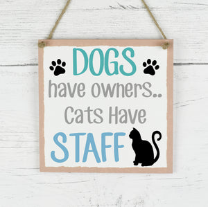 Pet Cat Sign, Family Pet Quote Plaque, Dogs Have Owners Cats Have Staff Wooden Sign, New Home Gift, Cat Quote Wooden Plaque Sign, Cat Plaque