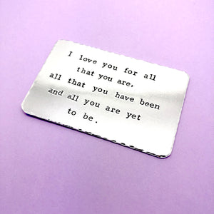 'I love you for all that you are..' Hand stamped wallet insert