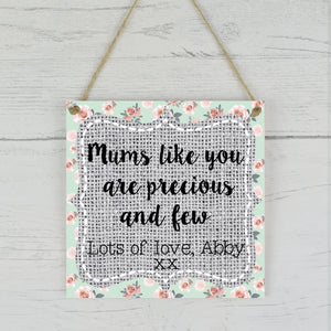 Mums Like You Are Precious And Few Wooden Sign Plaque, Personalised Mum Plaque, Floral Mum Plaque, Gift For Mum, Personalised Mummy Plaque