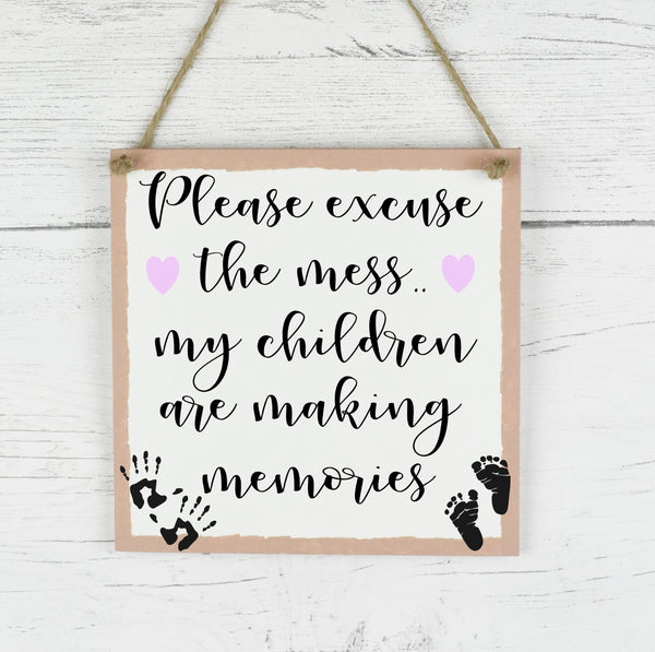 Please excuse the mess, children are making memories wooden plaque