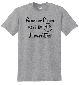 """Governor Cuomo Says I'm Essential"" T-shirt"