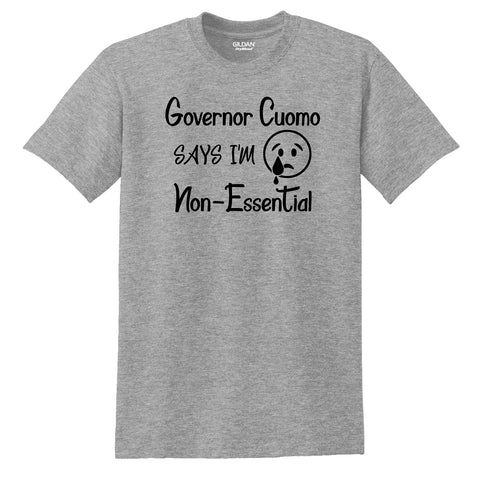 """Governor Cuomo Says I'm Non-Essential"" T-shirt"