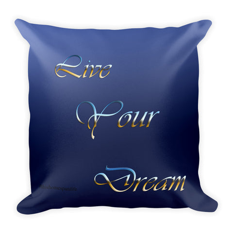 Square Accent Pillow - Live Your Dream