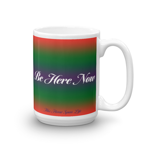 Coffee Mug - Be Here Now