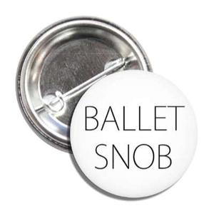 BALLET ROCKS Ballet Snob Button SKU 204