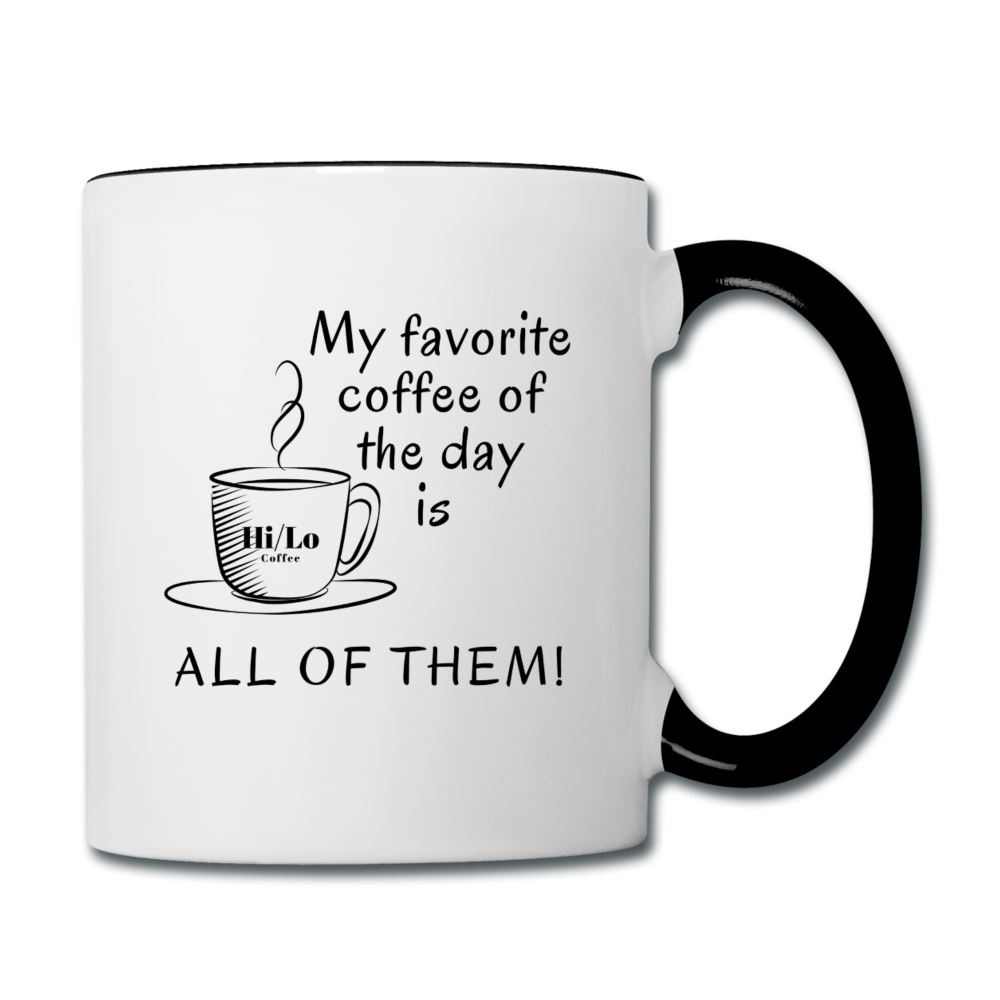 "11oz Ceramic Mug ""My Favorite Coffee of the Day is ALL OF THEM!"""