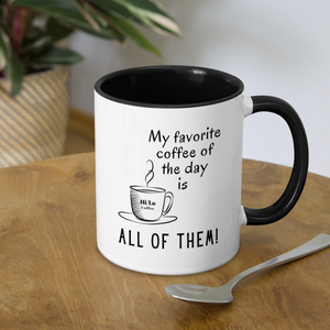 "Open image in slideshow, 11oz Ceramic Mug ""My Favorite Coffee of the Day is ALL OF THEM!"" - white/black"