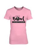 Born to BOWL, forced to work - WOMEN'S T-SHIRT Colours