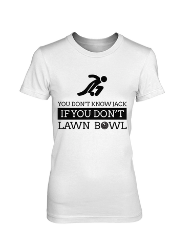 You don't know JACK if you don't LAWN BOWL - WOMEN'S T-SHIRT White