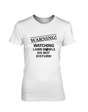 Warning! Watching Lawn Bowls Do Not Disturb! - WOMEN'S T-SHIRT White