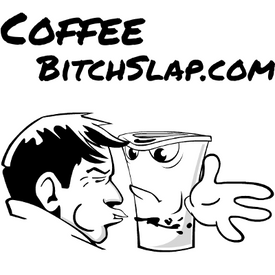 Coffee Bitch Slap