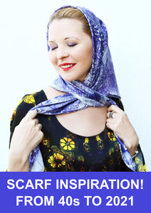 SCARF INSPIRATION! FROM 40s TO 2021