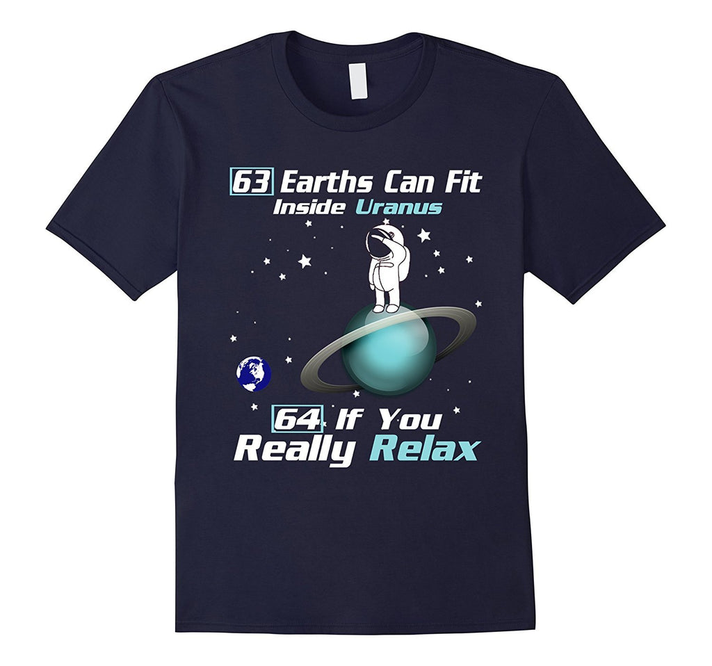 63 Earths Can Fit Inside Uranus 64 If You Really Relax Shirt