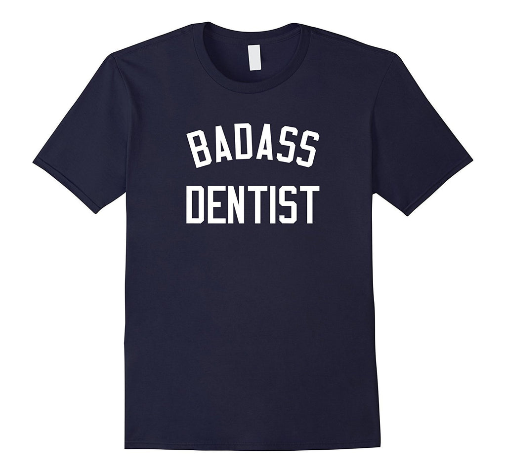 Badass Dentist Shirt | Funny T-Shirt Gift for Dentists