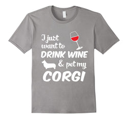 I Just Want To Drink Wine & Pet My Corgi Funny Dog Lover T-Shirt