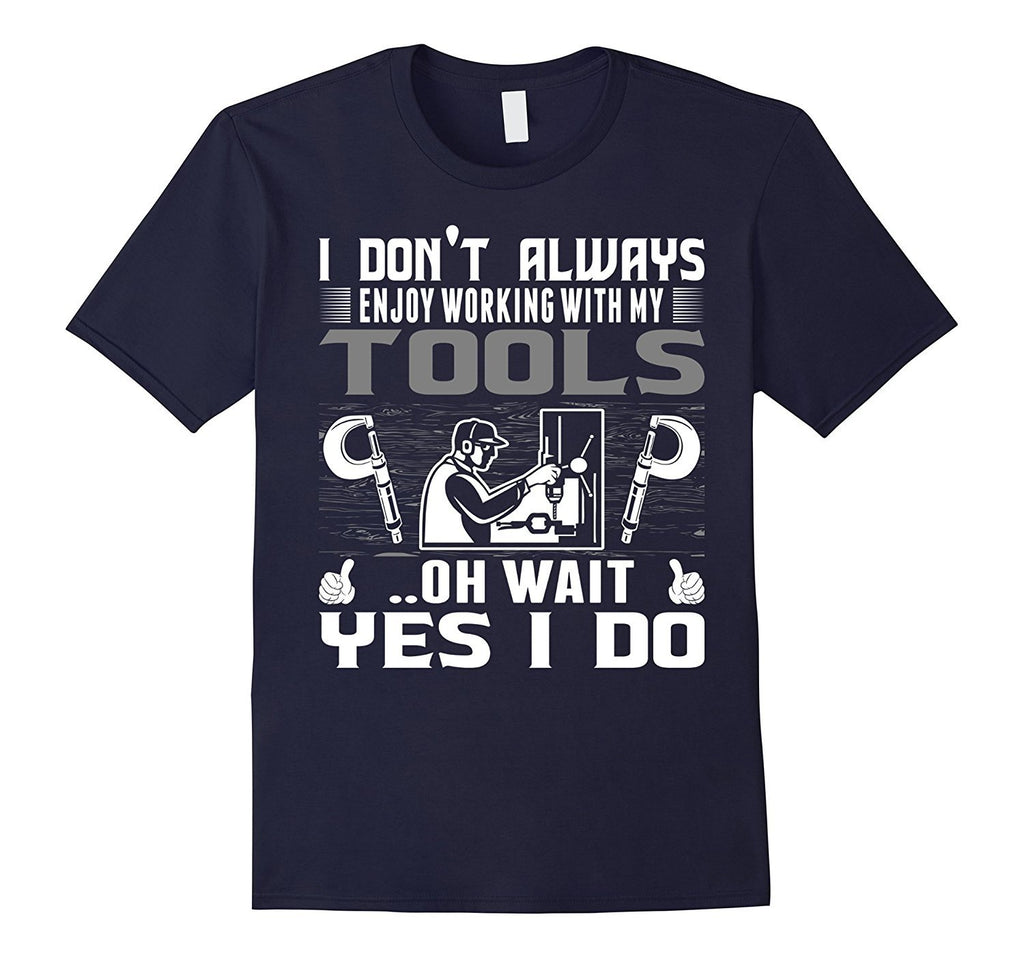 Always Enjoy With Tool Machinist Wait Yes I Do Tshirt