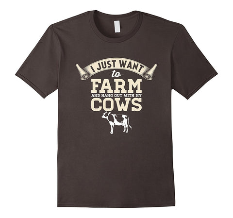I Just Want To Farm And Hang Out With My Cows T-Shirt
