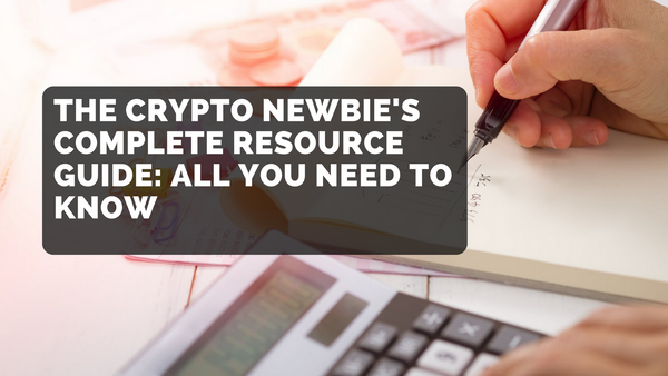 The CryptoCurrency Newbie's Complete Resource Guide