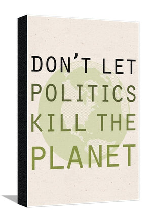 Don't Let Politics Kill The Planet Stretched Canvas Print - 19 x 13 in