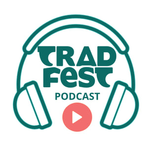 Tradfest Podcast!