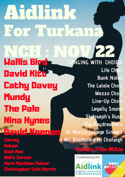 Aidlink For Turkana, National Concert Hall, Nov 22nd with Wallis Bird, David Kitt, Cathy Davey, Mundy, The Pale, Nina Hynes, Carney, Delush,  Ruth Mac &Aoife Carton singing with choirs to raise funds for Aidlink 7.30pm Doors / 8pm Start