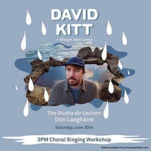 Choral singing workshop led by Sam Kavanagh (Lalala choir) featuring special guest David Kitt