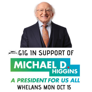 Gig for Michael D. Higgins Oct 15th Whelans 8pm feat Alison Spittle, Lisa Hannigan, Steve & Joe Wall from The Stunning, Jerry Fish, Ultan Conlon, Old Hannah, Loah & Felispeaks.