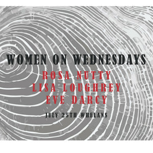 WOW, Whelans, Wed July 25th, 8pm feat Rosa Nutty, Lisa Loughrey and Eve Darcy