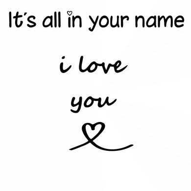 ,It's All in Your Name I Love You '' Quote Reusable Stencil Big Sizes Modern Style / Q66