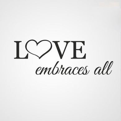 ,,LOVE EMBRACES ALL'' QUOTE Big & Small Sizes Colour Wall Sticker Modern Style 'Q47'